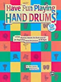 Ultimate Beginner Have Fun Playing Hand Drums for Bongo, Conga and Djembe Drums: A Fun, Musical, Hands-On Book and CD for Beginning Hand Drummers of ... & Online Audio (The Ultimate Beginner Series)