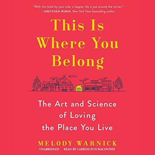 This Is Where You Belong     The Art and Science of Loving the Place You Live              Written by:                                                                                                                                 Melody Warnick                               Narrated by:                                                                                                                                 Carrington MacDuffie                      Length: 9 hrs and 53 mins     Not rated yet     Overall 0.0