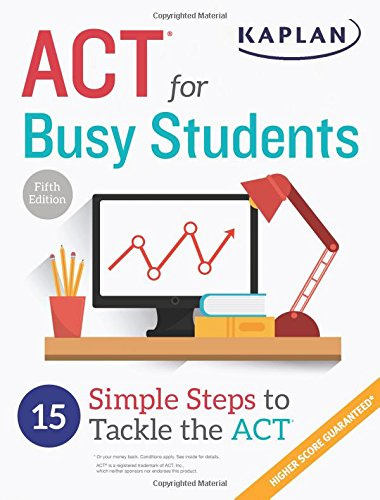 ACT for Busy Students: 15 Simple Steps to Tackle the ACT (Kaplan Test Prep)