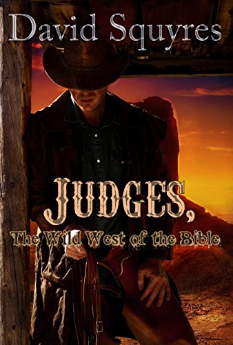 Judges, The Wild West Of The Bible (Firelight Bible Studies Book 2) by [David Squyres]
