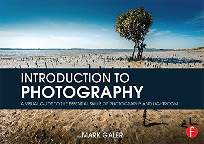 Introduction to Photography: A Visual Guide to the Essential Skills of Photography and Lightroom (English Edition)