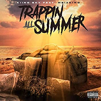 Trappin' All Summer (feat. Meizking)