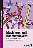 Musizieren mit Boomwhackers: Kleine Spiele und rhythmische Übungen - schnell und einfach umgesetzt (1. bis 4. Klasse)