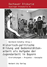 Historisch-politische Bildung und Gedenkstättenarbeit als Aufgabe der Jugendarbeit in Bayern: Einrichtungen - Projekte - K...