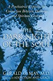Dark Night of the Soul, The: A Psychiatrist Explores the Connection Between Darkness and Spiritual Growth