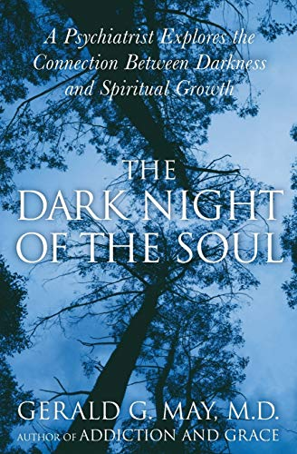 The Dark Night of the Soul: A Psychiatrist Explores the...