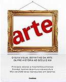 Arte. Guia Visual Definitivo da Arte da Pré-História ao Século XXI (Em Portuguese do Brasil)