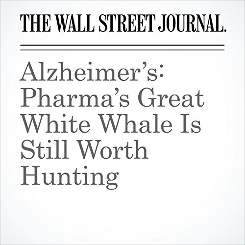 Alzheimer's: Pharma's Great White Whale Is Still Worth Hunting copertina