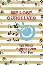 We Lose Ourselves In The Things We Love We Find Ourselves There Too: Archery Notebook Journal Composition Blank Lined Diary Notepad 120 Pages Paperback Gold Stipes