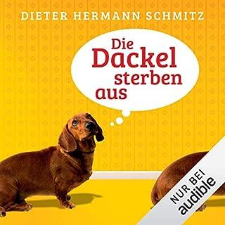 Die Dackel sterben aus                   Autor:                                                                                                                                 Dieter Hermann Schmitz                               Sprecher:                                                                                                                                 Till Hoheneder                      Spieldauer: 12 Std. und 53 Min.     112 Bewertungen     Gesamt 4,0