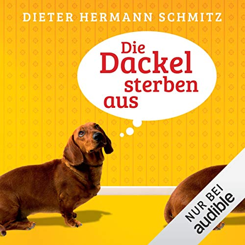 Die Dackel sterben aus                   By:                                                                                                                                 Dieter Hermann Schmitz                               Narrated by:                                                                                                                                 Till Hoheneder                      Length: 12 hrs and 53 mins     Not rated yet     Overall 0.0