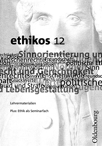 Ethikos - Bayern - Oberstufe: 12. Jahrgangsstufe - Lehrermaterialien