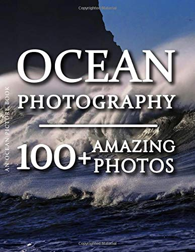 Ocean Picture Book - Ocean Photography: 100+ Amazing Pictures and Photos in this fantastic Ocean Photo Book (Ocean Photography and Ocean Picture Books for Kids)