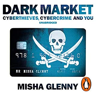 DarkMarket     CyberThieves, CyberCops and You              By:                                                                                                                                 Misha Glenny                               Narrated by:                                                                                                                                 Misha Glenny                      Length: 9 hrs and 28 mins     92 ratings     Overall 4.3