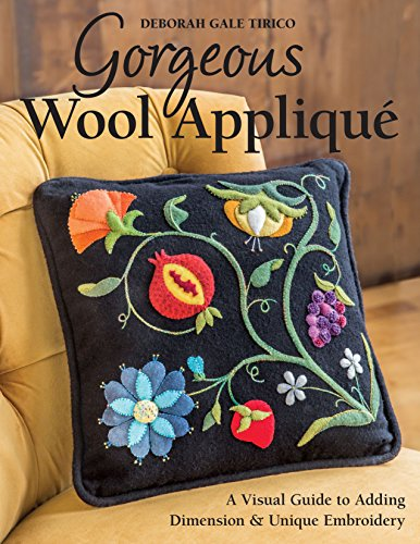 Compare Textbook Prices for Gorgeous Wool Appliqué: A Visual Guide to Adding Dimension & Unique Embroidery  ISBN 9781617451607 by Tirico, Deborah Gale