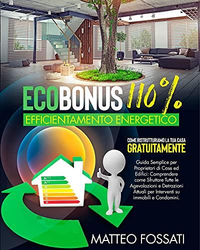ECOBONUS 110% EFFICIENTAMENTO ENERGETICO: COME RISTRUTTURIAMO LA TUA CASA gratuitamente. Guida semplice per Proprietari di Case ed Edifici.