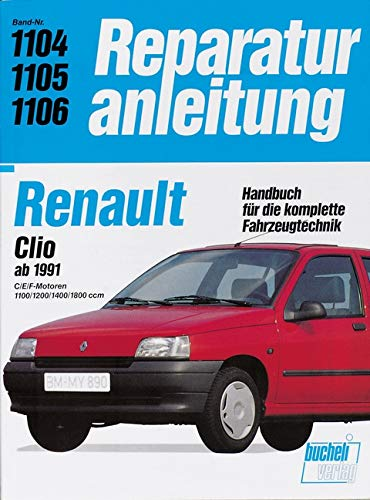 Renault Clio ab 1991: C/E/F-Motoren 1100/1200/1400/1800 ccm  //  Reprint der 1. Auflage 1991 (Reparaturanleitungen)