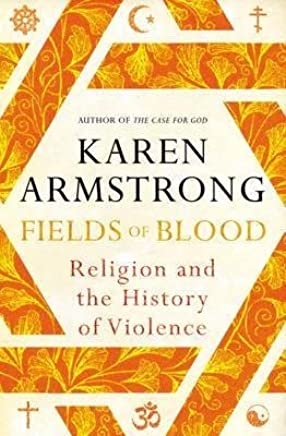 [(Fields of Blood : Religion and the History of Violence)] [By (author) Karen Armstrong] published on (September, 2014)