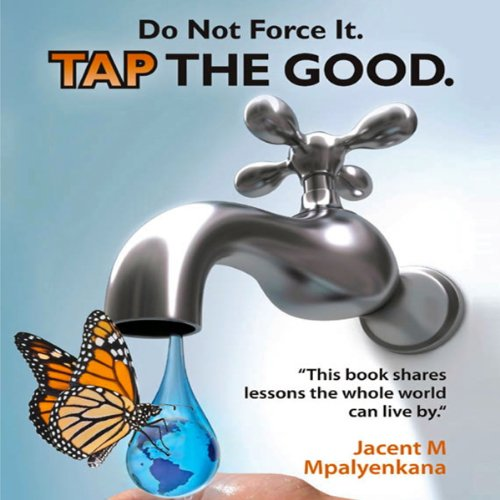 Do Not Force It. Tap the Good. audiobook cover art