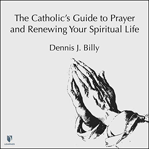 The Catholic's Guide to Prayer and Renewing Your Spiritual Life copertina