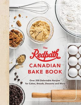 The Redpath Canadian Bake Book: Over 200 Delectable Recipes for Cakes, Breads, Desserts and More by [Redpath Sugar Ltd.]