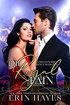 The Royal Pain: A Billionaire Prince Romance by [Erin Hayes]