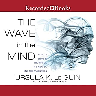 The Wave in the Mind     Talks and Essays on the Writer, the Reader, and the Imagination              Written by:                                                                                                                                 Ursula K. Le Guin                               Narrated by:                                                                                                                                 Christina Moore                      Length: 10 hrs and 15 mins     Not rated yet     Overall 0.0