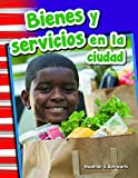 Teacher Created Materials - Primary Source Readers Content and Literacy: Bienes y servicios en la ciudad (Goods and Services Around Town) - - Grade 1 - Guided Reading Level I