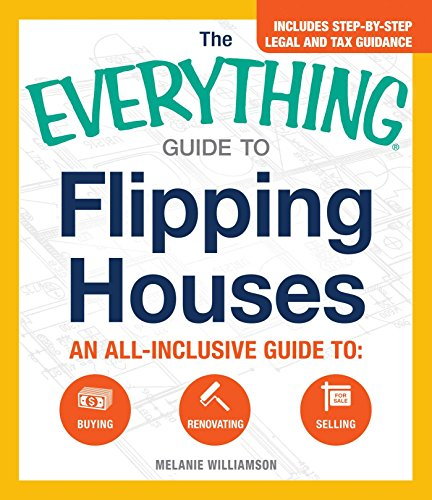 The Everything Guide to Flipping Houses: An All-Inclusive Guide to Buying, Renovating, Selling (Everything®) (English Edition)