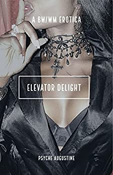 Elevator Delight: A BWWM Erotica (Erotic Romance) by [Psyche Augustine]