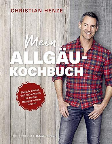 Mein Allgäu-Kochbuch: Einfach, ehrlich und authentisch: die besten Rezepte meiner Heimat