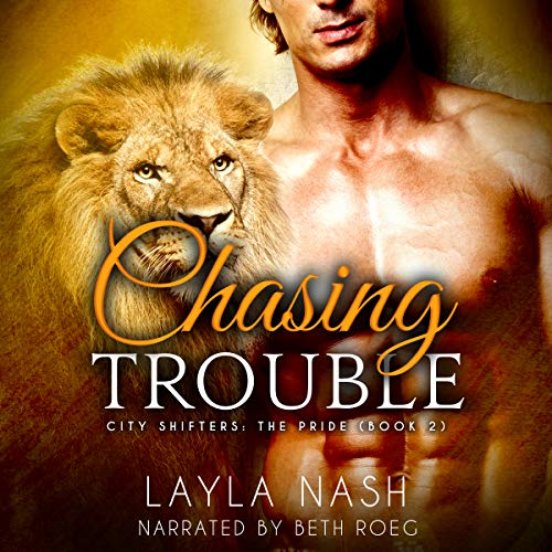 Chasing Trouble: City Shifters: The Pride, Book 2