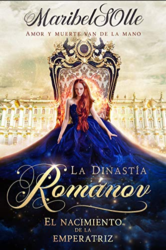 El nacimiento de la emperatriz : una novela steampunk y fantasía (La dinastía Románov: una saga imperial que llega al corazón nº 1)