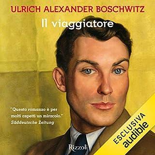 Il viaggiatore                   Di:                                                                                                                                 Ulrich Alexander Boschwitz                               Letto da:                                                                                                                                 Sergio Albelli                      Durata:  7 ore e 41 min     22 recensioni     Totali 4,6