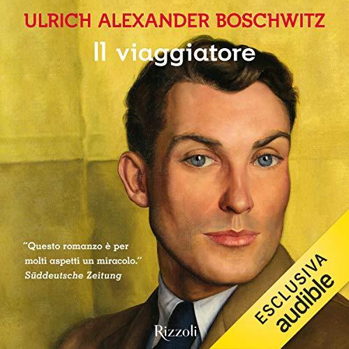 Il viaggiatore                   Di:                                                                                                                                 Ulrich Alexander Boschwitz                               Letto da:                                                                                                                                 Sergio Albelli                      Durata:  7 ore e 41 min     1 recensione     Totali 4,0