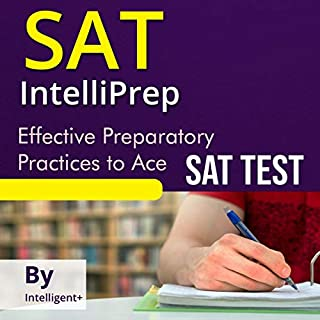 SAT IntelliPREP     Effective Preparatory Practices to Ace the SAT              By:                                                                                                                                 Intelligent+                               Narrated by:                                                                                                                                 Dave Wright                      Length: 3 hrs and 31 mins     6 ratings     Overall 5.0