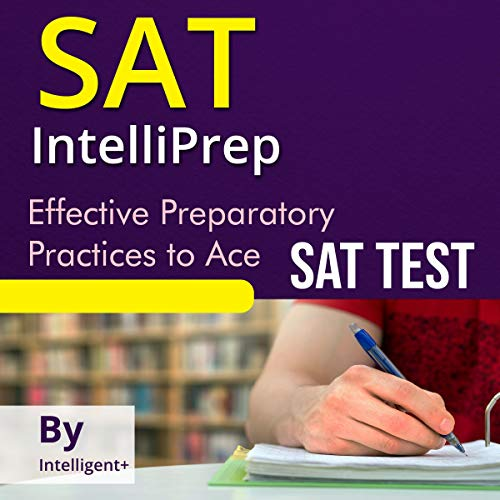 SAT IntelliPREP     Effective Preparatory Practices to Ace the SAT              By:                                                                                                                                 Intelligent+                               Narrated by:                                                                                                                                 Dave Wright                      Length: 3 hrs and 31 mins     5 ratings     Overall 5.0