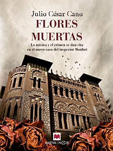 Flores muertas: La música y el crimen se dan cita en el nuevo caso del inspector Monfort (La serie del inspector Monfort nº 4)
