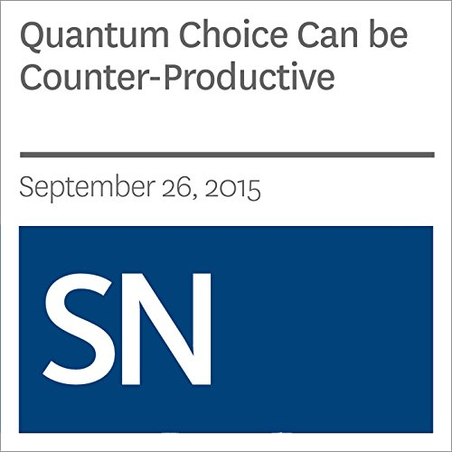 Quantum Choice Can be Counter-Productive                   By:                                                                                                                                 Andrew Grant                               Narrated by:                                                                                                                                 Mark Moran                      Length: 4 mins     Not rated yet     Overall 0.0