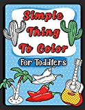 Simple Things To Color For Toddlers: Jumbo Coloring Book With Easy Random Giant Things For Preschoolers