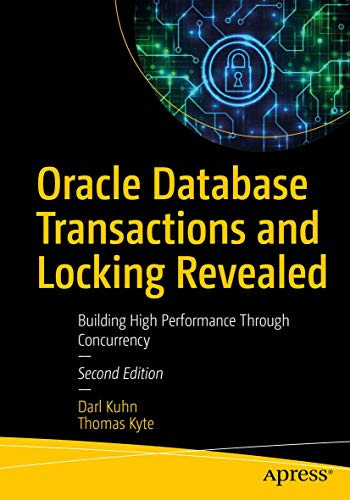 Oracle Database Transactions and Locking Revealed: Building High Performance Through Concurrency