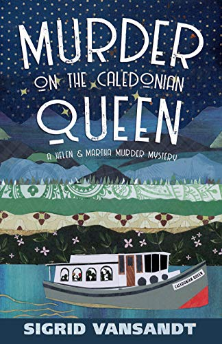 Murder On The Caledonian Queen: A Helen & Martha Cozy Mystery (A Marsden-Lacey Cozy Mystery Book 5)