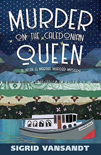 Murder On The Caledonian Queen (A Helen & Martha Murder Mystery Book 5)