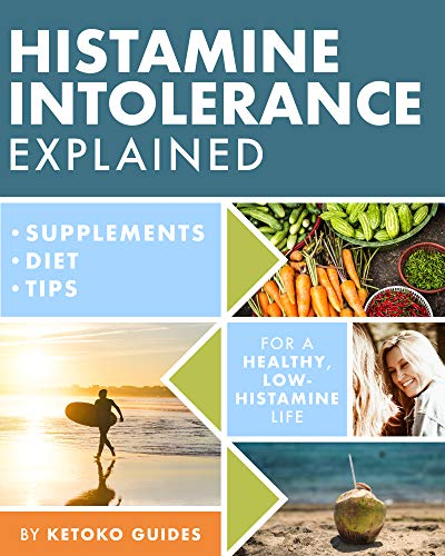 Histamine Intolerance Explained: 12 Steps To Building a Healthy Low...
