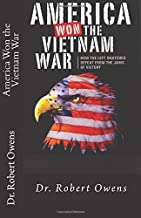 America Won The Vietnam War: How the left snatched defeat from the jaws of victory