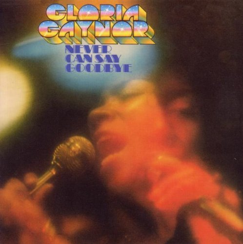 Never Can Say Goodbye by Gloria Gaynor (2010-06-22)