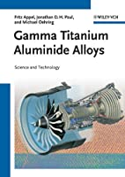 Gamma Titanium Aluminide Alloys: Science and Technology