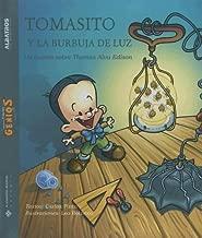 Tomasito y la burbuja de luz / Tommy and the Light Bulb: Un cuento sobre Thomas Alva Edison / A Story About Thomas Alva Edison (Pequenos grandes genios / Little Great Geniuses) (Spanish Edition)