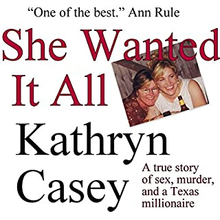 She Wanted It All: A True Story of Sex, Murder, and a Texas Millionaire                   By:                                                                                                                                 Kathryn Casey                               Narrated by:                                                                                                                                 Moe Rock                      Length: 15 hrs and 19 mins     3 ratings     Overall 5.0