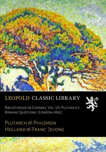 Bibliotheque de Carabas, Vol. VII. Plutarch's Romane Questions. [London-1892]